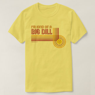 """I'm Kind of a Big Dill"" Pickleball T-Shirt"