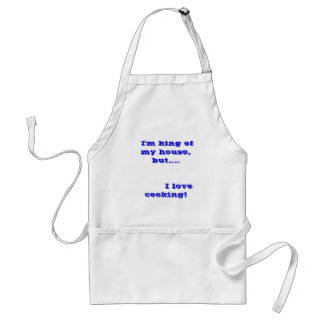 I'm king of my house, but....         I love c... Standard Apron
