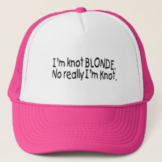 I'm Knot Blonde Really I'm Knot Trucker Hat