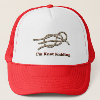 I'm Knot Kidding - Truckers Hat
