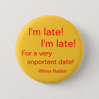 I'm late! 6 cm round badge
