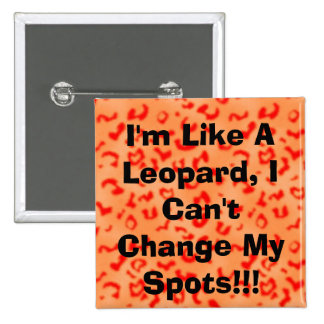 I'm Like A Leopard, I Can't Change My Spots!!! 15 Cm Square Badge