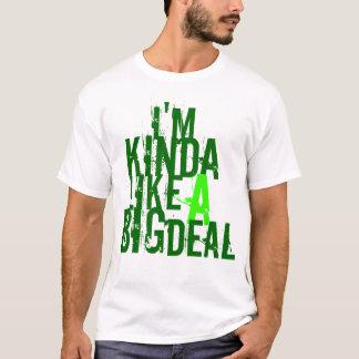 I'm, like, kinda, a, big, deal T-Shirt
