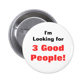 I'm Looking for, 3 Good People! Pinback Buttons