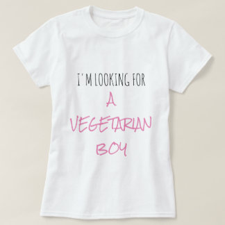 'I'm looking for a vegetarian boy' T-SHIRT