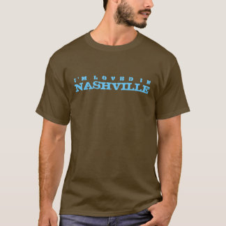I'm loved in Nashville T-Shirt