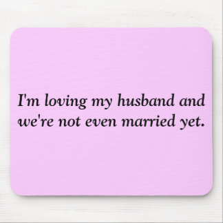 I'm loving my husband and we're not even marrie... mouse pad