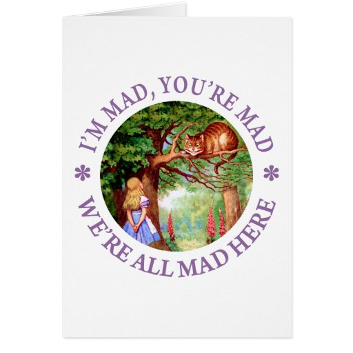 I'm Mad , You're Mad, We're All Mad Here! Card
