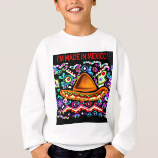 I'M MADE IN MEXICO SWEATSHIRT