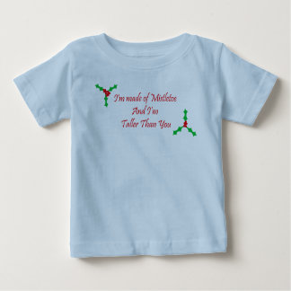 I'm made of Mistletoe and i'm taller than you Baby T-Shirt
