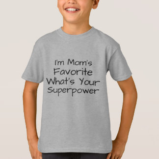 i'm mom's favorite what's your super-power t-shirt