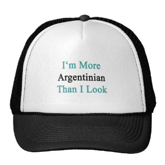 I'm More Argentinian Than I Look Trucker Hat