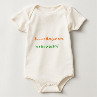 I'm more then just cute, I'm a tax deduction! Baby Bodysuit