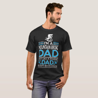 Im Mountain Biking Dad Like Normal Except Cooler T-Shirt