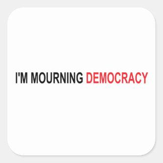 I'm Mourning Democracy Square Sticker