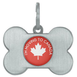 I'm moving to Canada because of President Trump Pet ID Tag