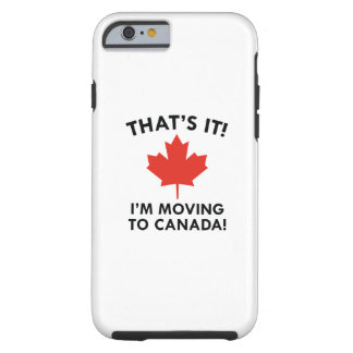 I'm Moving To Canada Tough iPhone 6 Case