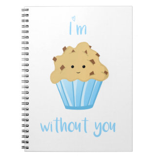 I'm MUFFIN without you - Spiral Notebook