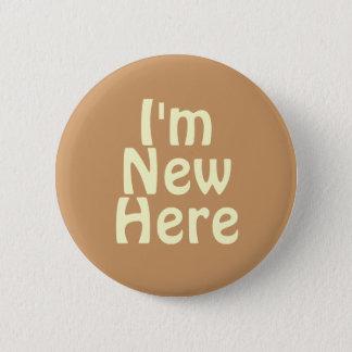I'm New Here. Light Tan Brown. Custom 6 Cm Round Badge