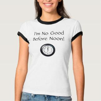 I'm No Good Before Noon! T-Shirt