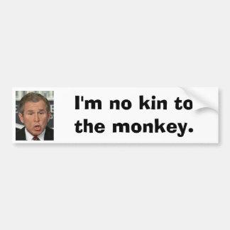 I'm no kin to the monkey Bush Bumper Sticker