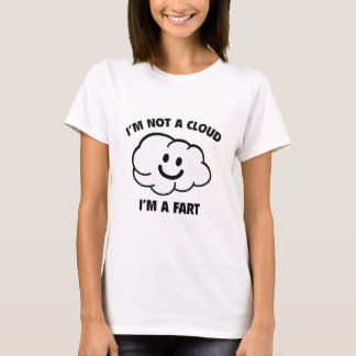 I'm Not A Cloud I'm A Fart T-Shirt