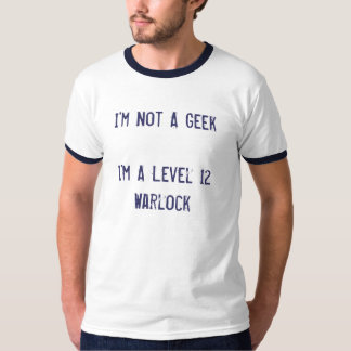 I'm Not A Geek I'm A Level 12 Warlock T-Shirt