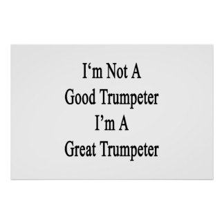 I'm Not A Good Trumpeter I'm A Great Trumpeter Poster
