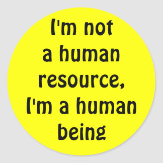 I'm not a human resource, i'm a human being round sticker