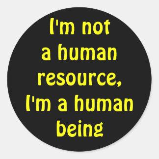 I'm not a human resource, i'm a human being round sticker