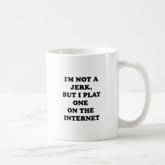 I'M NOT A JERK BUT I PLAY ONE ON THE INTERNET COFFEE MUG