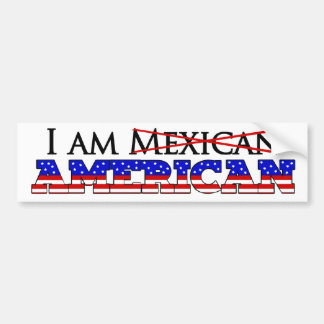 I'm Not A Mexican American - I'm an American Bumper Sticker