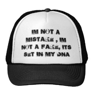 Im not a mistake , im not a fake, its set in my... cap