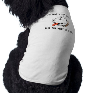 I'm not a pitbull but so what if I was Shirt