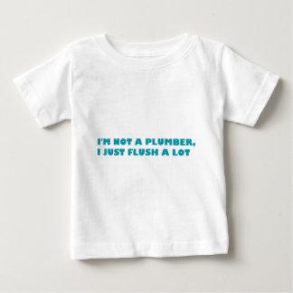 I'm not a plumber, I just flush a lot Tshirt