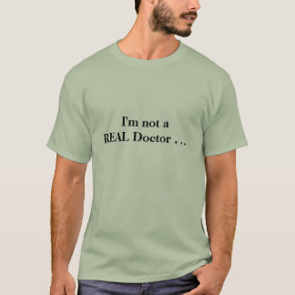 """""""I'm not a REAL Doctor """" Chiropractic T -shirt T-Shirt"""