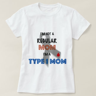 I'm Not A Regular Mom, I'm A Type 1 Mom T-Shirt