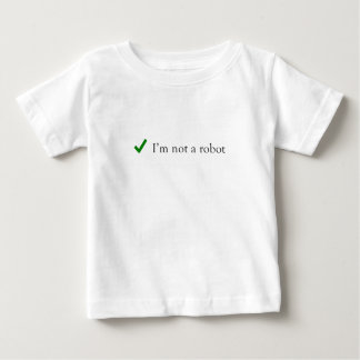 I'm Not A Robot Funny Humor Verification Captcha Baby T-Shirt