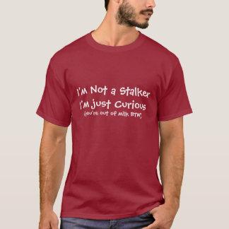 I'm Not a Stalker.... T-Shirt