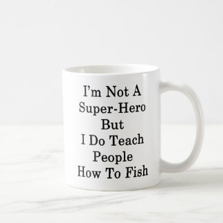 I'm Not A Super Hero But I Do Teach People How To Coffee Mug