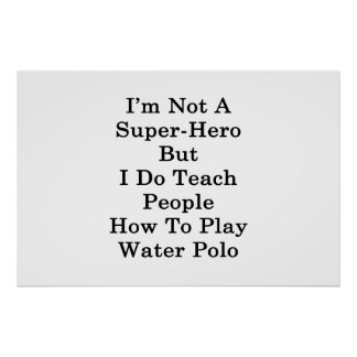 I'm Not A Super Hero But I Do Teach People How To Poster