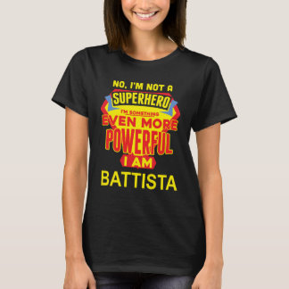 I'm Not A Superhero. I'm BATTISTA. Gift Birthday T-Shirt