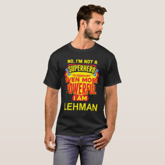 I'm Not A Superhero. I'm LEHMAN. Gift Birthday T-Shirt
