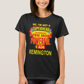 I'm Not A Superhero. I'm REMINGTON. Gift Birthday T-Shirt