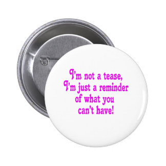 I'm not a tease 6 cm round badge