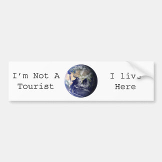 I'm Not A Tourist, I live here Bumper Sticker
