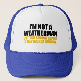 I'm Not A Weatherman Trucker Hat