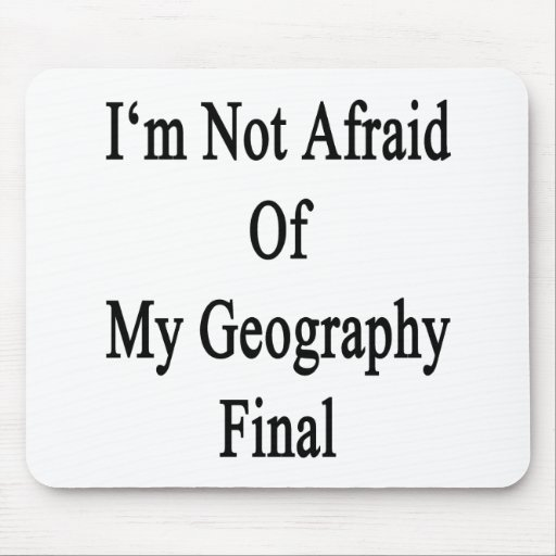 I'm Not Afraid Of My Geography Final Mousepad