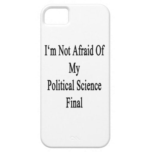 I'm Not Afraid Of My Political Science Final iPhone 5 Case