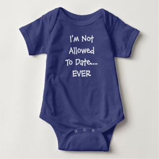I'm Not Allowed To Date EVER Baby Infant Bodysuit